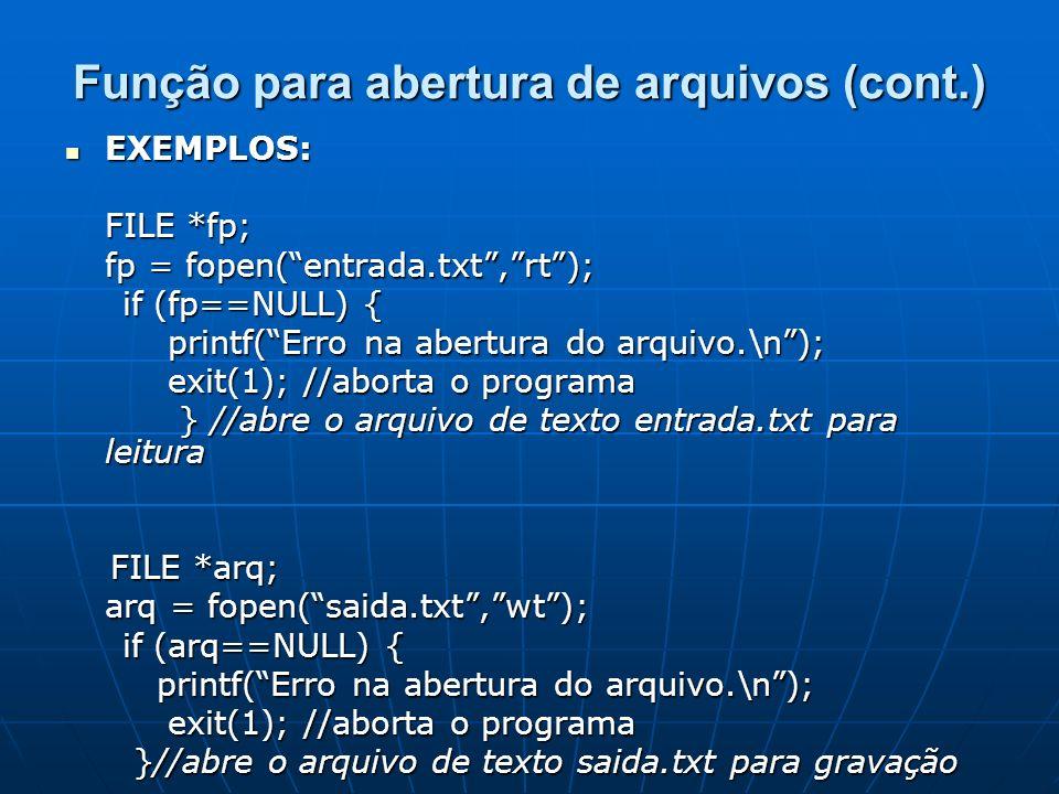 Função para fechamento de arquivos int fclose (FILE *fp); O valor de retorno é NULL se o arquivo for fechado com sucesso ou a constante EOF (definida pela biblioteca) indicando a ocorrência de erro.