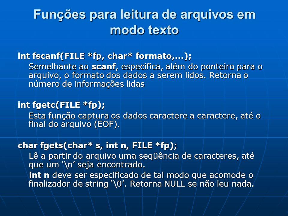 Funções para leitura de arquivos em modo texto int fscanf(FILE *fp, char* formato,...); Semelhante ao scanf, especifica, além do ponteiro para o arqui