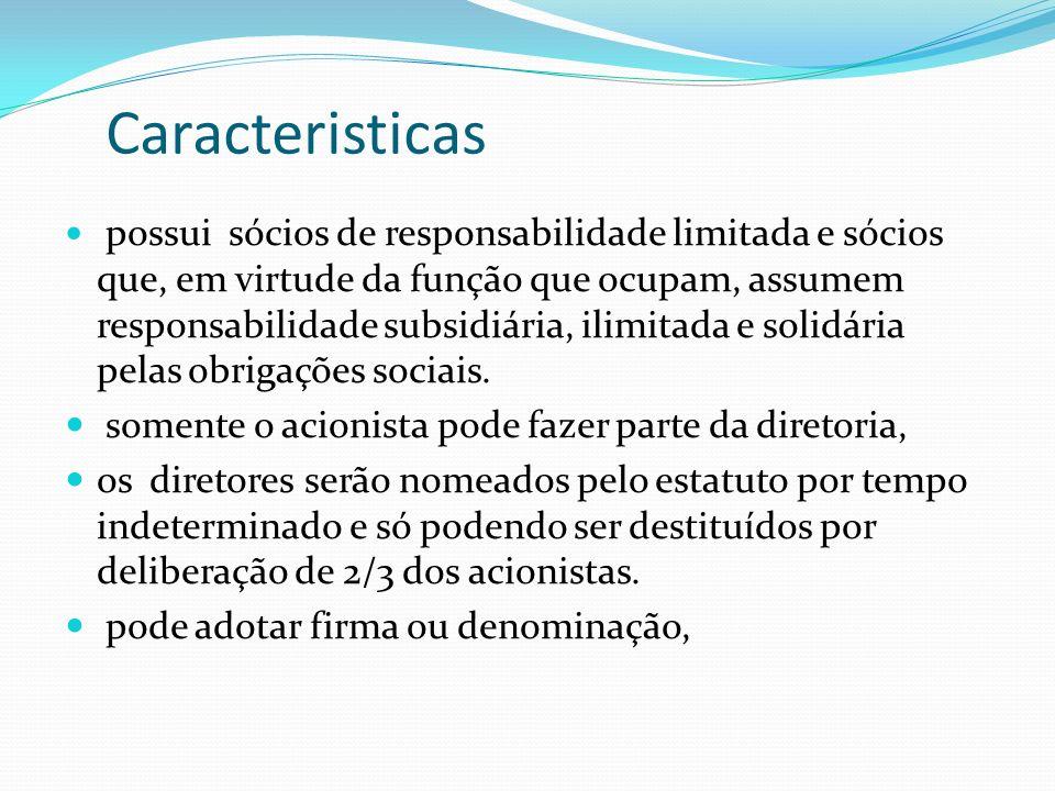 Caracteristicas possui sócios de responsabilidade limitada e sócios que, em virtude da função que ocupam, assumem responsabilidade subsidiária, ilimit