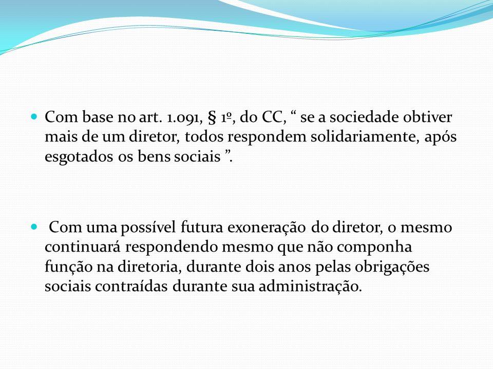 Com base no art. 1.091, § 1º, do CC, se a sociedade obtiver mais de um diretor, todos respondem solidariamente, após esgotados os bens sociais. Com um