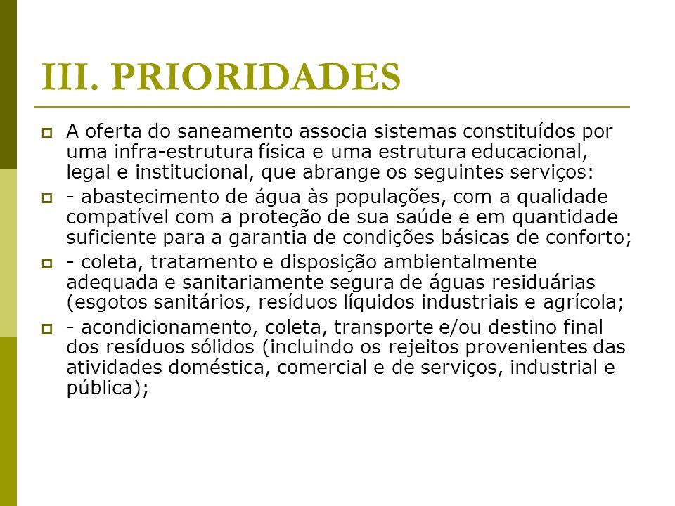 III. PRIORIDADES A oferta do saneamento associa sistemas constituídos por uma infra-estrutura física e uma estrutura educacional, legal e instituciona