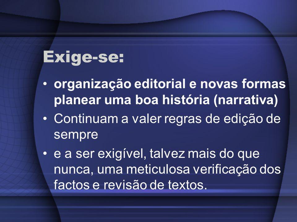 Exige-se: organização editorial e novas formas planear uma boa história (narrativa) Continuam a valer regras de edição de sempre e a ser exigível, tal