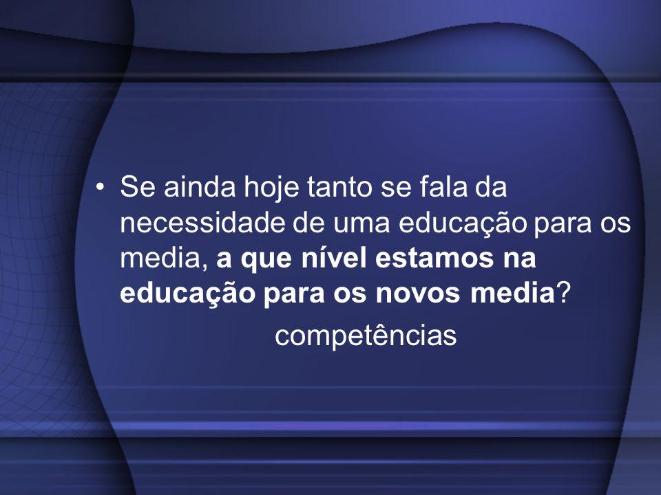 Se ainda hoje tanto se fala da necessidade de uma educação para os media, a que nível estamos na educação para os novos media? competências
