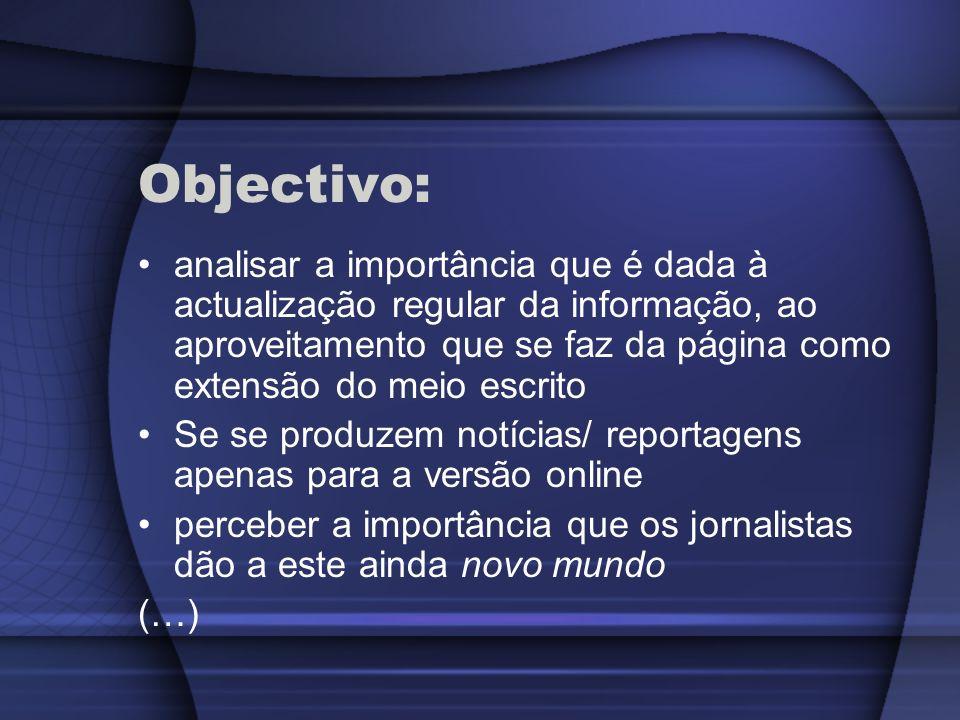 Objectivo: analisar a importância que é dada à actualização regular da informação, ao aproveitamento que se faz da página como extensão do meio escrit