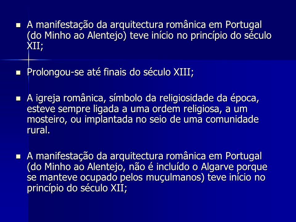 A manifestação da arquitectura românica em Portugal (do Minho ao Alentejo) teve início no princípio do século XII; A manifestação da arquitectura româ