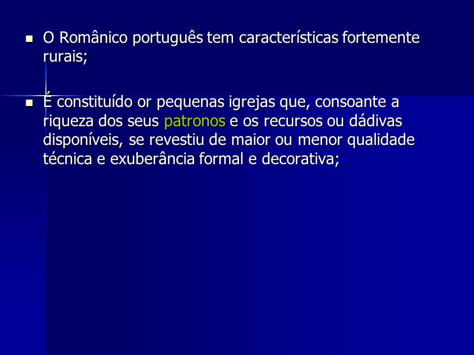 O Românico português tem características fortemente rurais; O Românico português tem características fortemente rurais; É constituído or pequenas igre