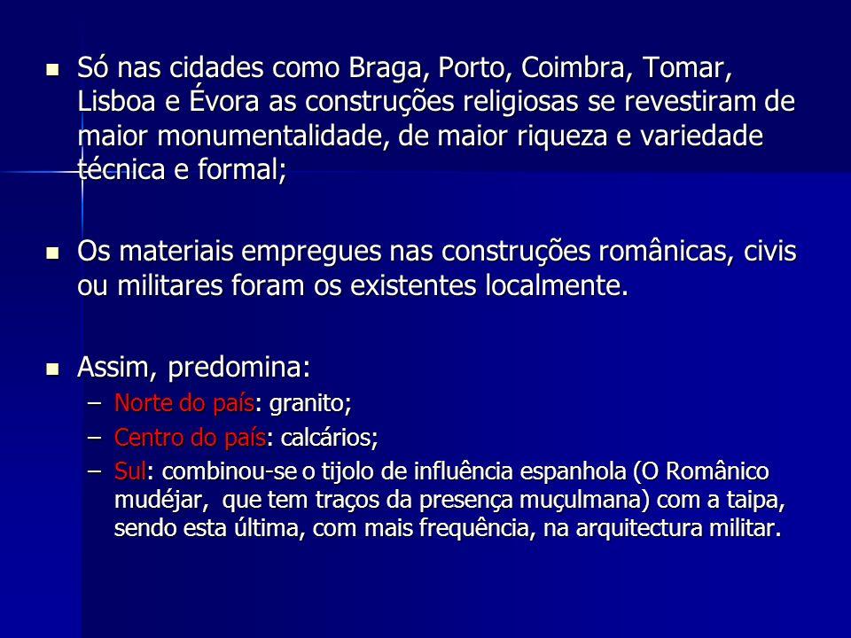 Só nas cidades como Braga, Porto, Coimbra, Tomar, Lisboa e Évora as construções religiosas se revestiram de maior monumentalidade, de maior riqueza e