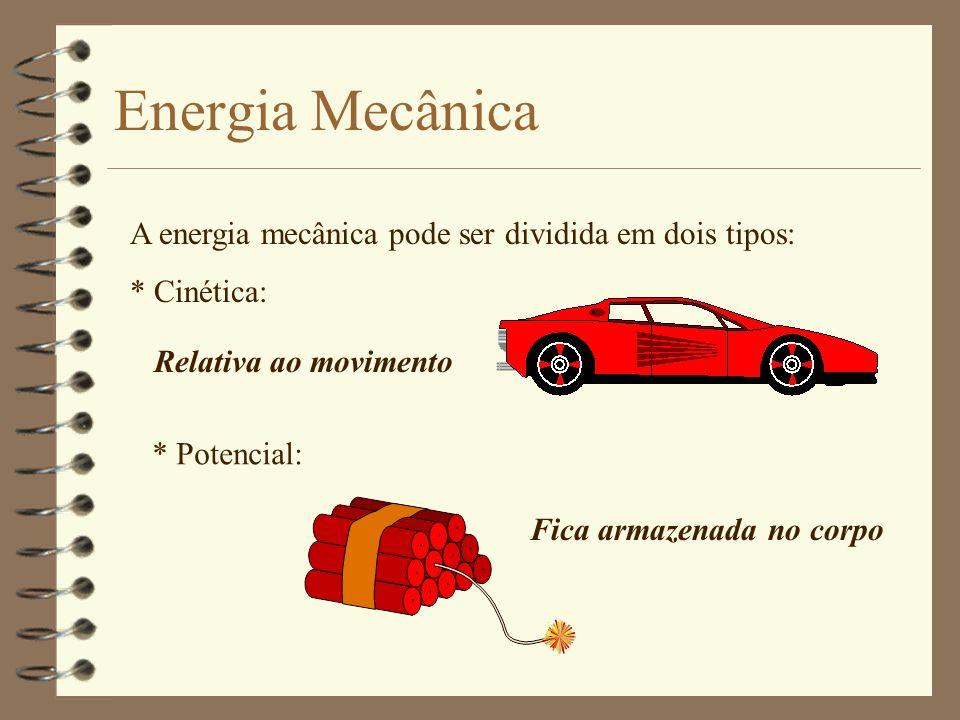 Energia e Sua Conservação 4 A energia não se perde nem se cria apenas se transforma 4 Existem diversas formas de energia: energia mecânica, térmica, l