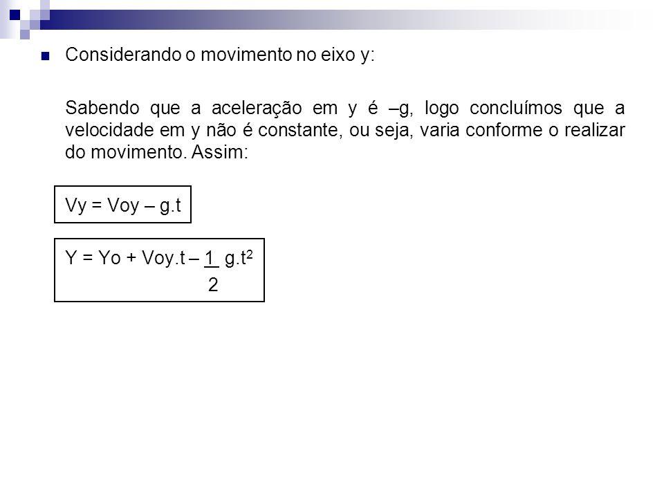 Considerando o movimento no eixo y: Sabendo que a aceleração em y é –g, logo concluímos que a velocidade em y não é constante, ou seja, varia conforme