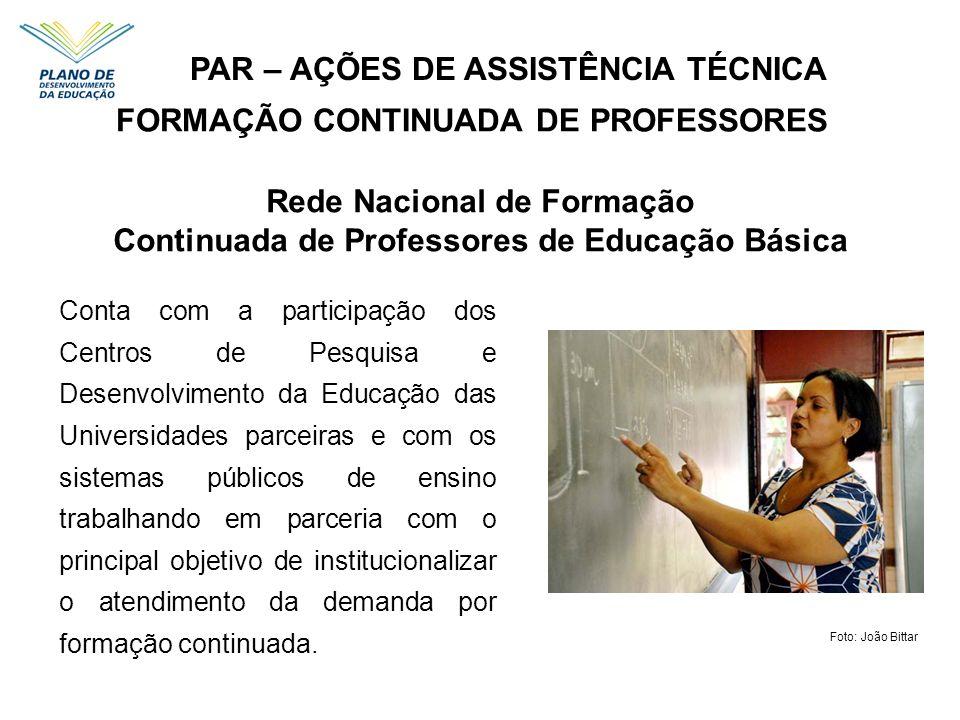 PAR – AÇÕES DE ASSISTÊNCIA TÉCNICA Conta com a participação dos Centros de Pesquisa e Desenvolvimento da Educação das Universidades parceiras e com os