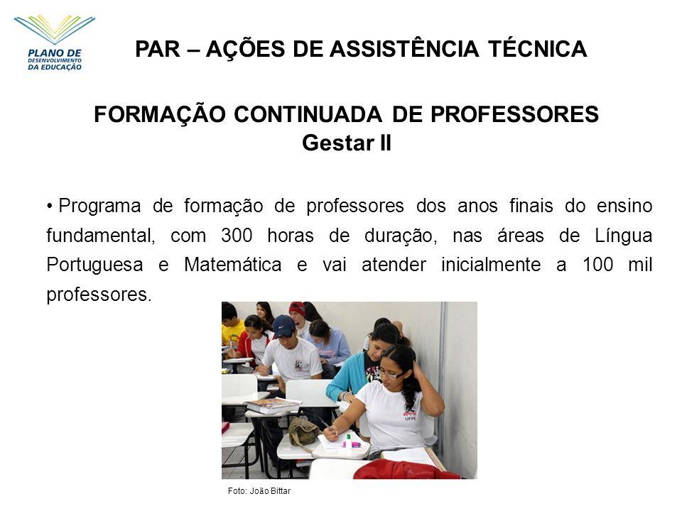 PAR – AÇÕES DE ASSISTÊNCIA TÉCNICA FORMAÇÃO CONTINUADA DE PROFESSORES Gestar II Programa de formação de professores dos anos finais do ensino fundamen
