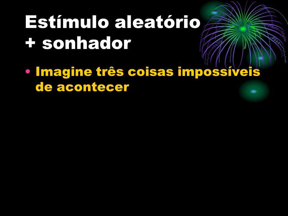 Estímulo aleatório + sonhador Imagine três coisas impossíveis de acontecer