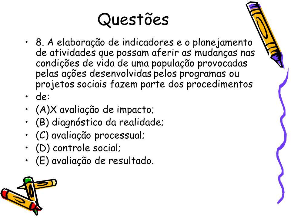 Questões 8. A elaboração de indicadores e o planejamento de atividades que possam aferir as mudanças nas condições de vida de uma população provocadas