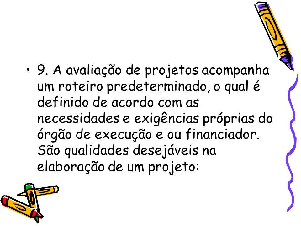 9. A avaliação de projetos acompanha um roteiro predeterminado, o qual é definido de acordo com as necessidades e exigências próprias do órgão de exec