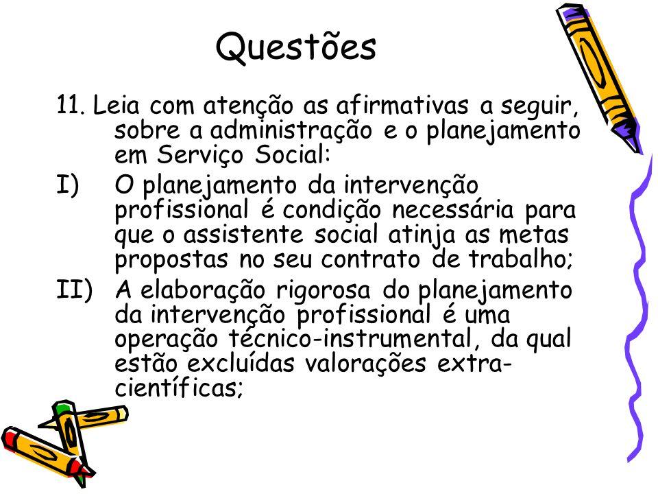 III) O planejamento da intervenção profissional é de inteira responsabilidade do assistente social e, portanto não implica a interação com outros profissionais que com ele trabalha; Está (ão) correta (s) a (s) afirmativa (s): a)I, apenas; b)II, apenas; c)III, apenas; d)II e III apenas