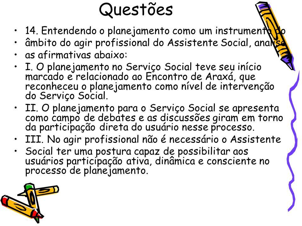 Questões 14. Entendendo o planejamento como um instrumento do âmbito do agir profissional do Assistente Social, analise as afirmativas abaixo: I. O pl