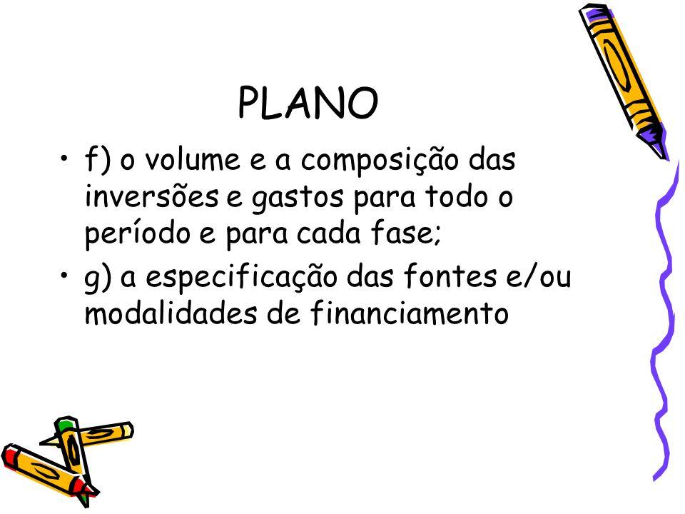 PLANO f) o volume e a composição das inversões e gastos para todo o período e para cada fase; g) a especificação das fontes e/ou modalidades de financ