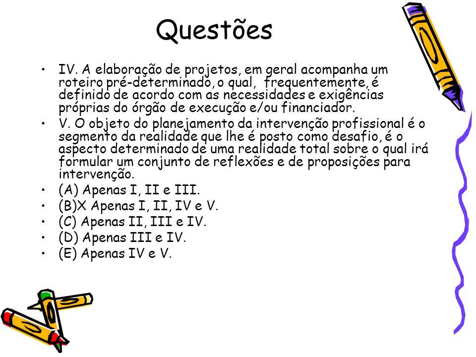 Questões IV. A elaboração de projetos, em geral acompanha um roteiro pré-determinado, o qual, frequentemente, é definido de acordo com as necessidades