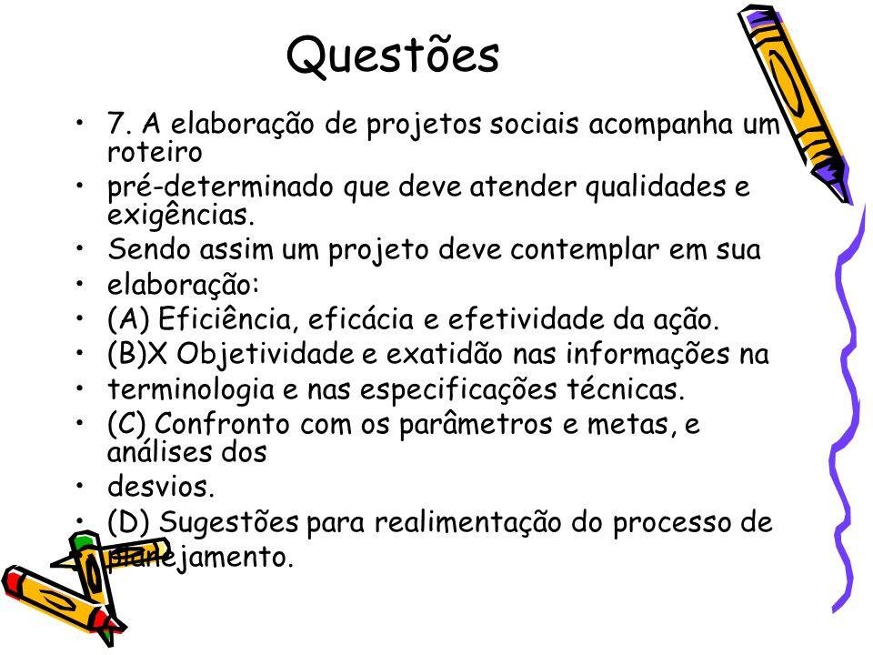 Questões 7. A elaboração de projetos sociais acompanha um roteiro pré-determinado que deve atender qualidades e exigências. Sendo assim um projeto dev