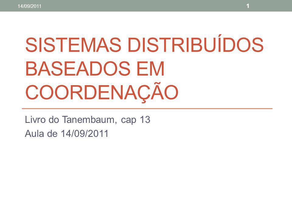 SISTEMAS DISTRIBUÍDOS BASEADOS EM COORDENAÇÃO Livro do Tanembaum, cap 13 Aula de 14/09/2011 14/09/2011 1