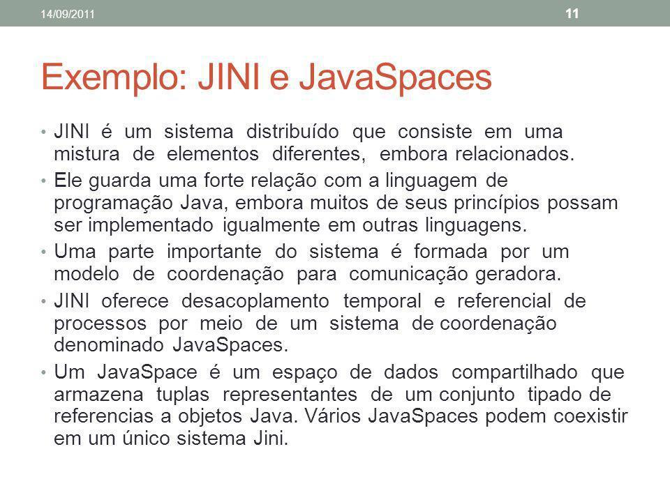 Exemplo: JINI e JavaSpaces JINI é um sistema distribuído que consiste em uma mistura de elementos diferentes, embora relacionados. Ele guarda uma fort