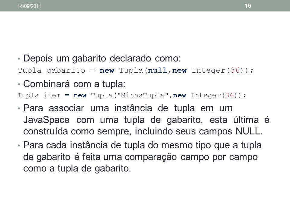 Depois um gabarito declarado como: Tupla gabarito = new Tupla(null,new Integer(36)); Combinará com a tupla: Tupla item = new Tupla(