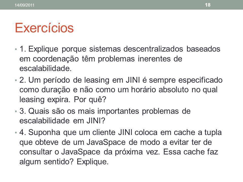 Exercícios 1. Explique porque sistemas descentralizados baseados em coordenação têm problemas inerentes de escalabilidade. 2. Um período de leasing em