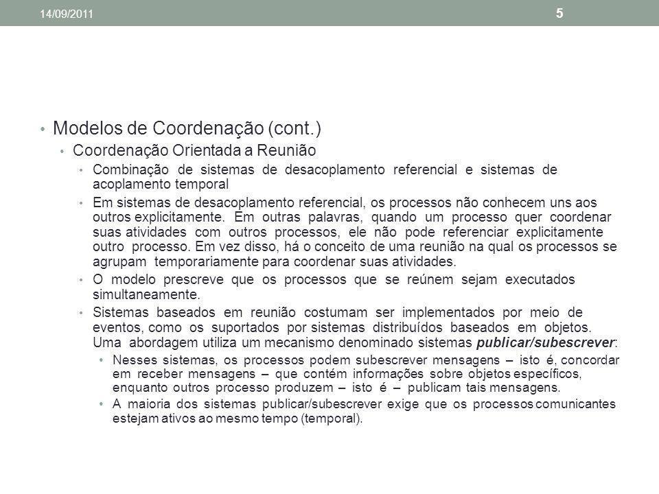 Modelos de Coordenação (cont.) Coordenação Orientada a Reunião Combinação de sistemas de desacoplamento referencial e sistemas de acoplamento temporal