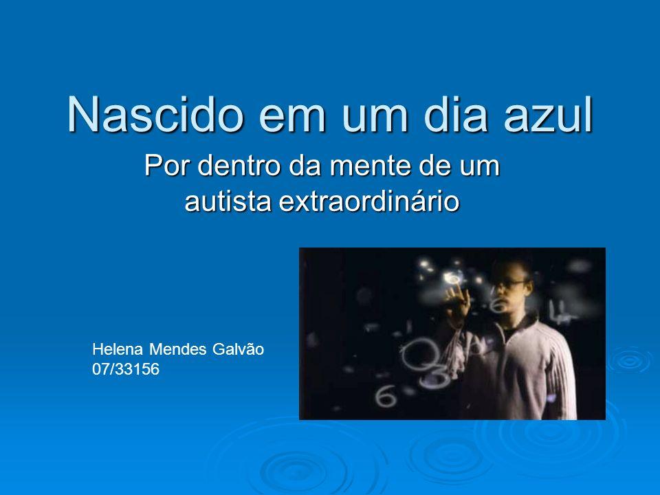 Nascido em um dia azul Por dentro da mente de um autista extraordinário Helena Mendes Galvão 07/33156