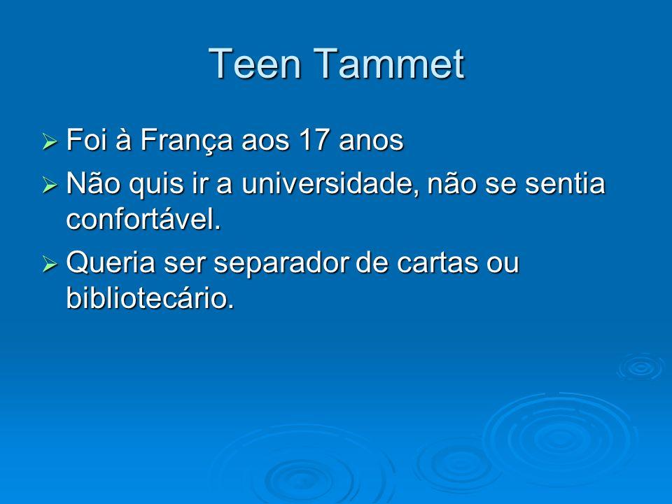 Teen Tammet Foi à França aos 17 anos Foi à França aos 17 anos Não quis ir a universidade, não se sentia confortável. Não quis ir a universidade, não s
