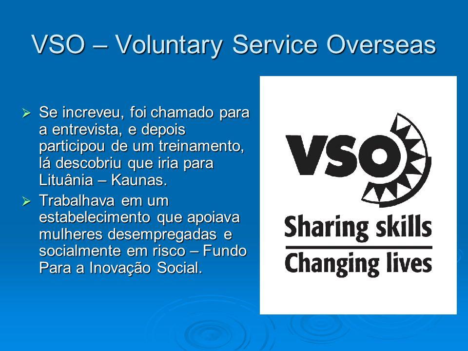 VSO – Voluntary Service Overseas Se increveu, foi chamado para a entrevista, e depois participou de um treinamento, lá descobriu que iria para Lituâni