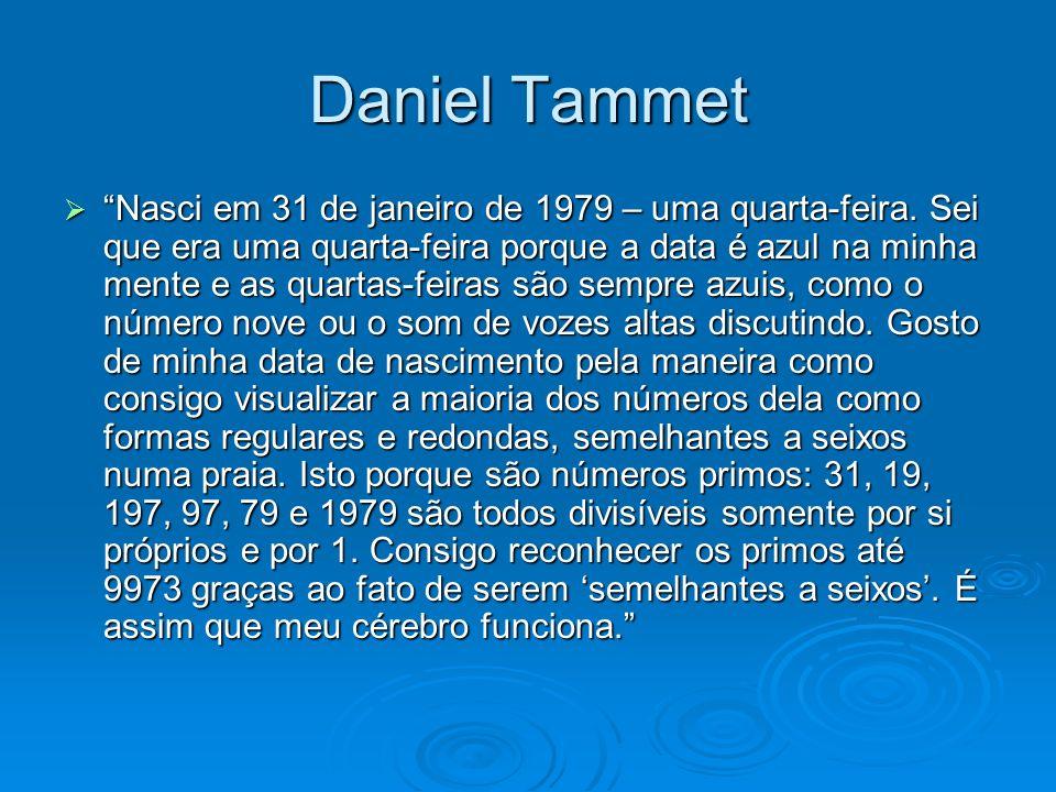 Daniel Tammet Nasci em 31 de janeiro de 1979 – uma quarta-feira. Sei que era uma quarta-feira porque a data é azul na minha mente e as quartas-feiras