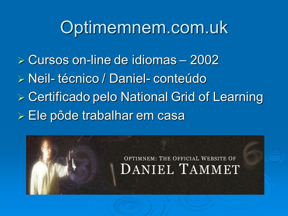 Optimemnem.com.uk Cursos on-line de idiomas – 2002 Cursos on-line de idiomas – 2002 Neil- técnico / Daniel- conteúdo Neil- técnico / Daniel- conteúdo