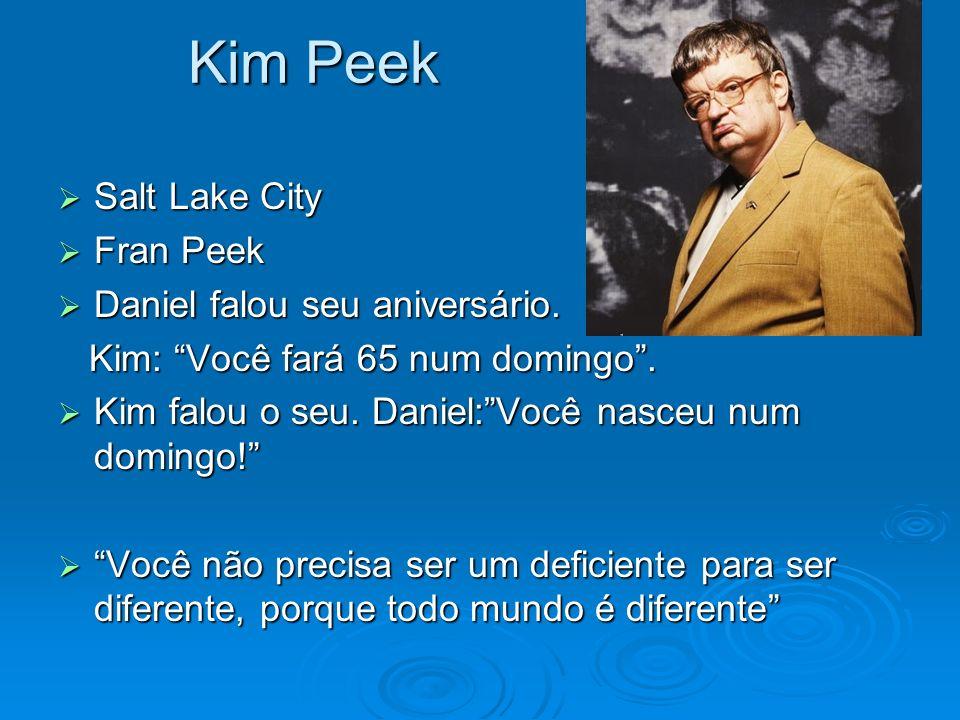Kim Peek Salt Lake City Salt Lake City Fran Peek Fran Peek Daniel falou seu aniversário. Daniel falou seu aniversário. Kim: Você fará 65 num domingo.