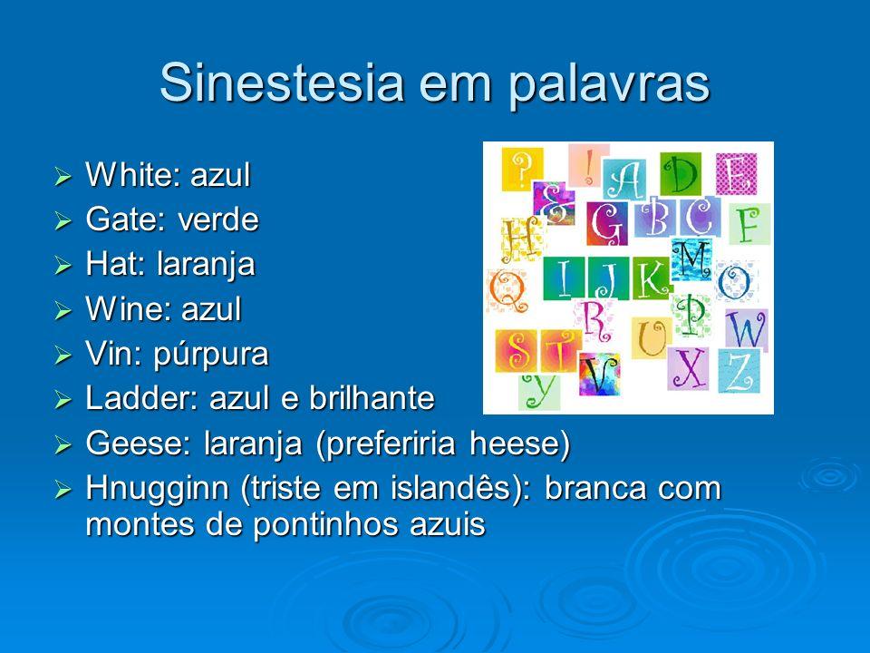 Sinestesia em palavras White: azul White: azul Gate: verde Gate: verde Hat: laranja Hat: laranja Wine: azul Wine: azul Vin: púrpura Vin: púrpura Ladde
