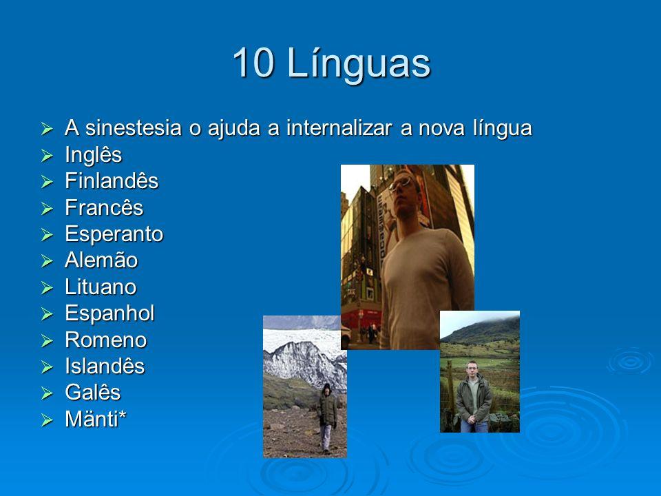 10 Línguas A sinestesia o ajuda a internalizar a nova língua A sinestesia o ajuda a internalizar a nova língua Inglês Inglês Finlandês Finlandês Franc