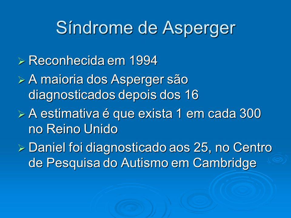 Síndrome de Asperger Reconhecida em 1994 Reconhecida em 1994 A maioria dos Asperger são diagnosticados depois dos 16 A maioria dos Asperger são diagno