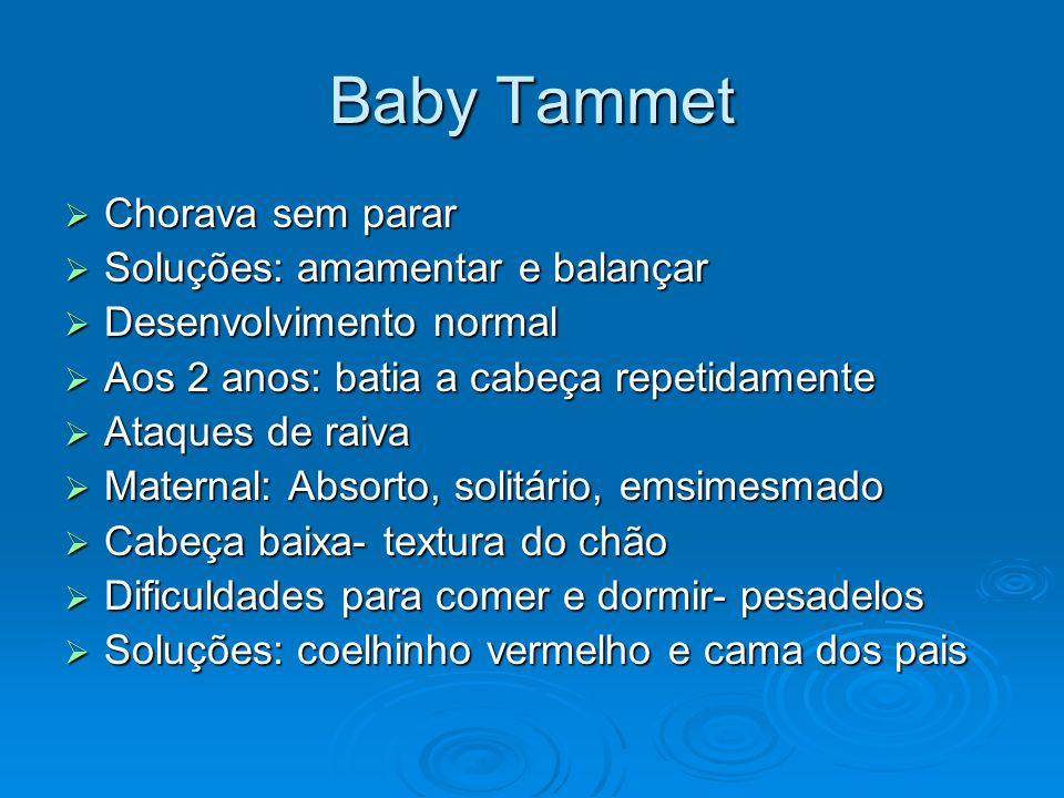 Baby Tammet Chorava sem parar Chorava sem parar Soluções: amamentar e balançar Soluções: amamentar e balançar Desenvolvimento normal Desenvolvimento n