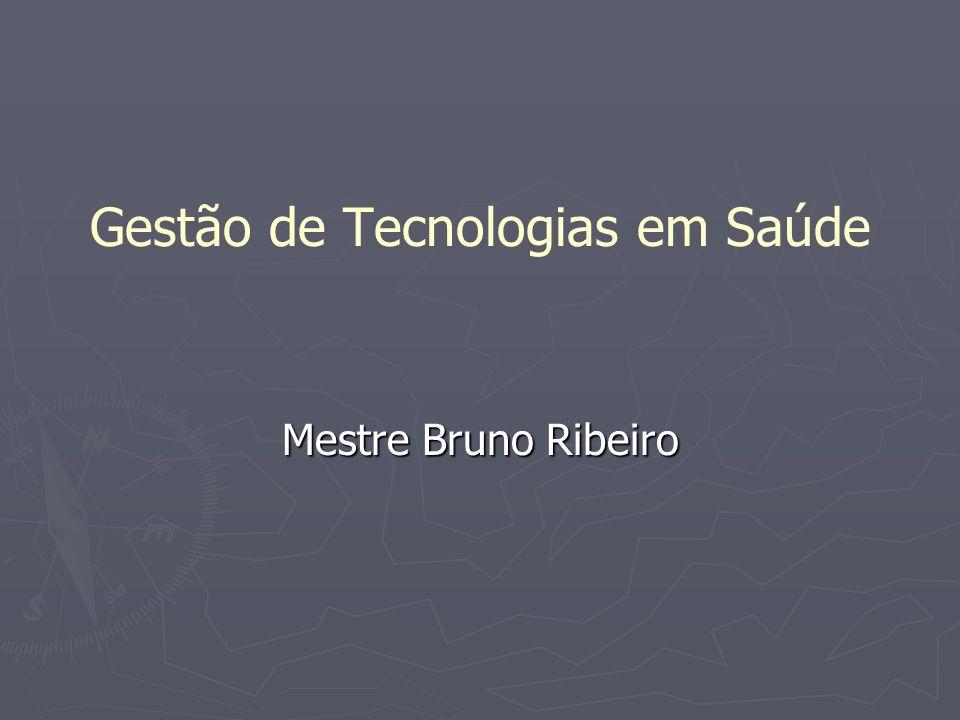 Gestão de Tecnologias em Saúde Mestre Bruno Ribeiro