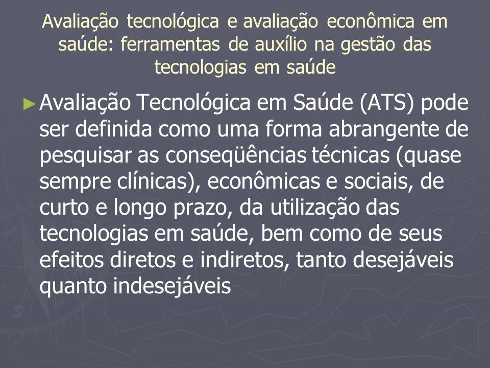 Avaliação tecnológica e avaliação econômica em saúde: ferramentas de auxílio na gestão das tecnologias em saúde Avaliação Tecnológica em Saúde (ATS) p