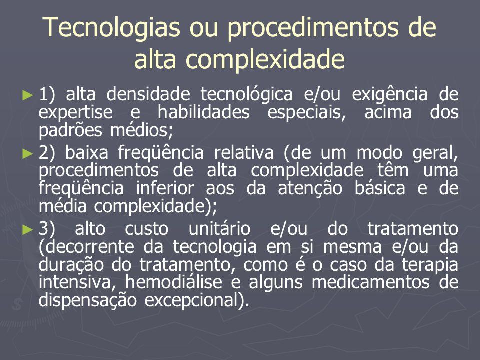 Tecnologias ou procedimentos de alta complexidade 1) alta densidade tecnológica e/ou exigência de expertise e habilidades especiais, acima dos padrões