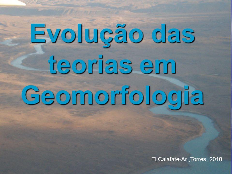 Evolução das teorias em Geomorfologia El Calafate-Ar.,Torres, 2010
