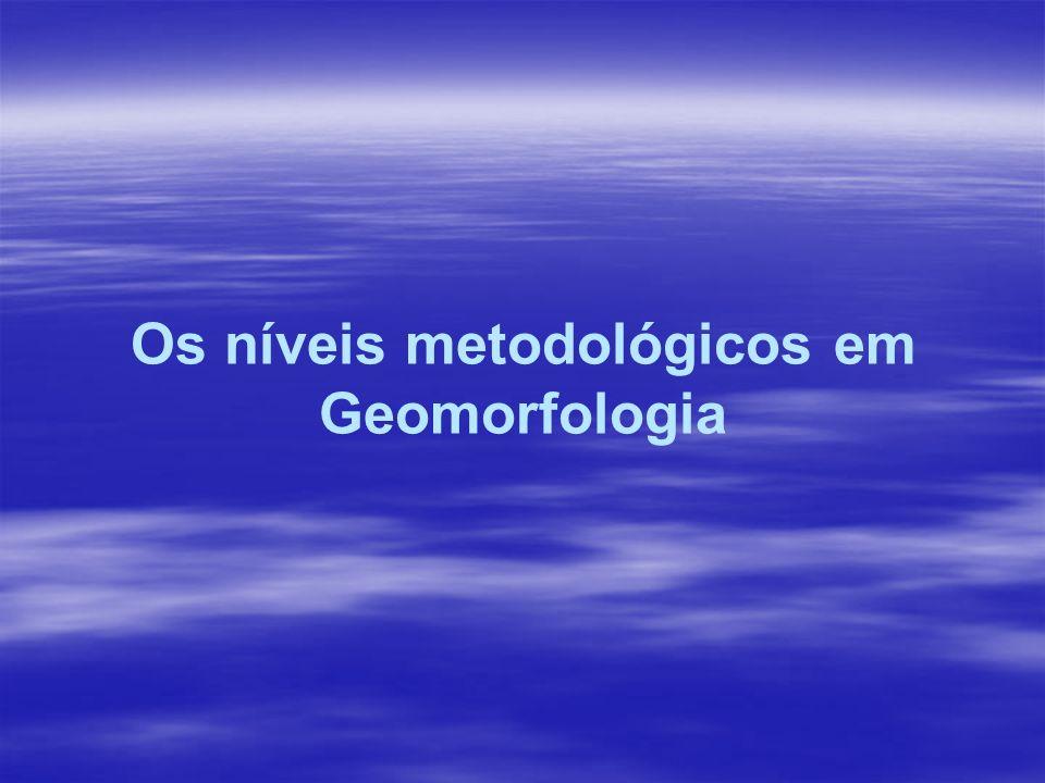 Os níveis metodológicos em Geomorfologia