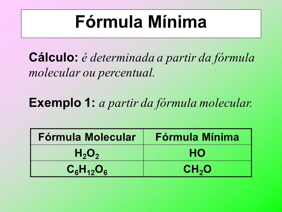 Fórmula Centesimal Cálculo: é determinada por um simples cálculo percentual a partir da fórmula molecular. Exemplo: Cálculo da composição centesimal d