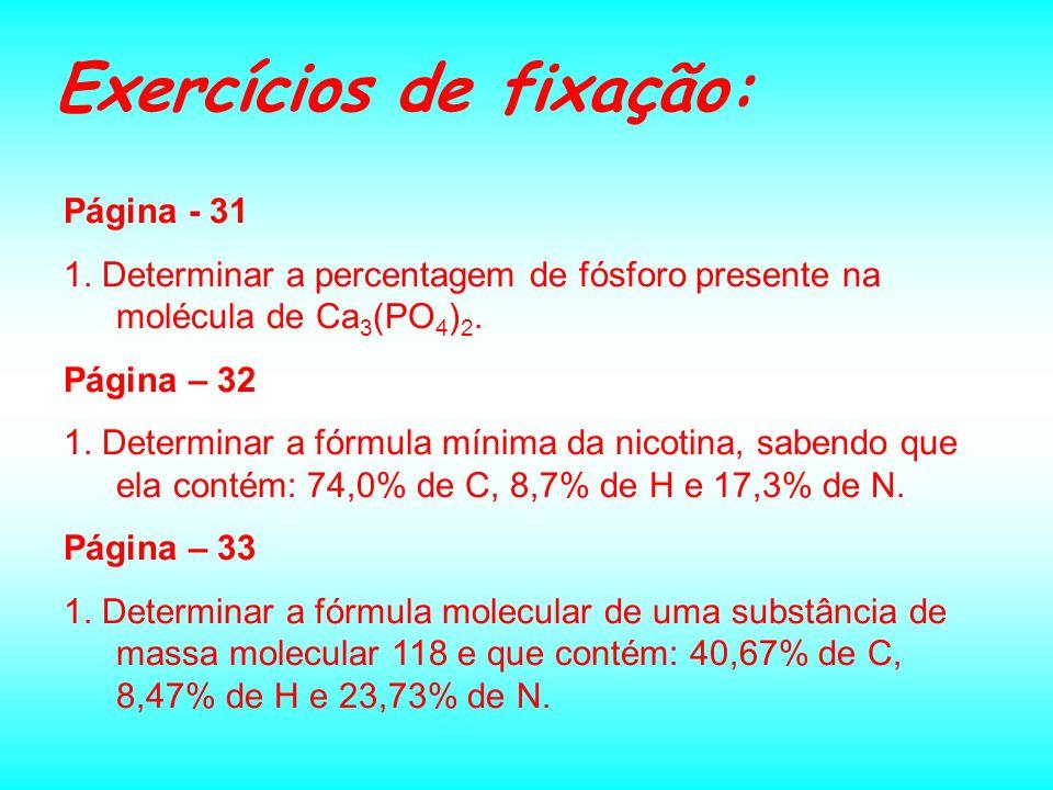 Fórmula Molecular Cálculos: é determinada multiplicando-se a fórmula mínima por um fator n inteiro, que depende da massa molecular da substância, onde