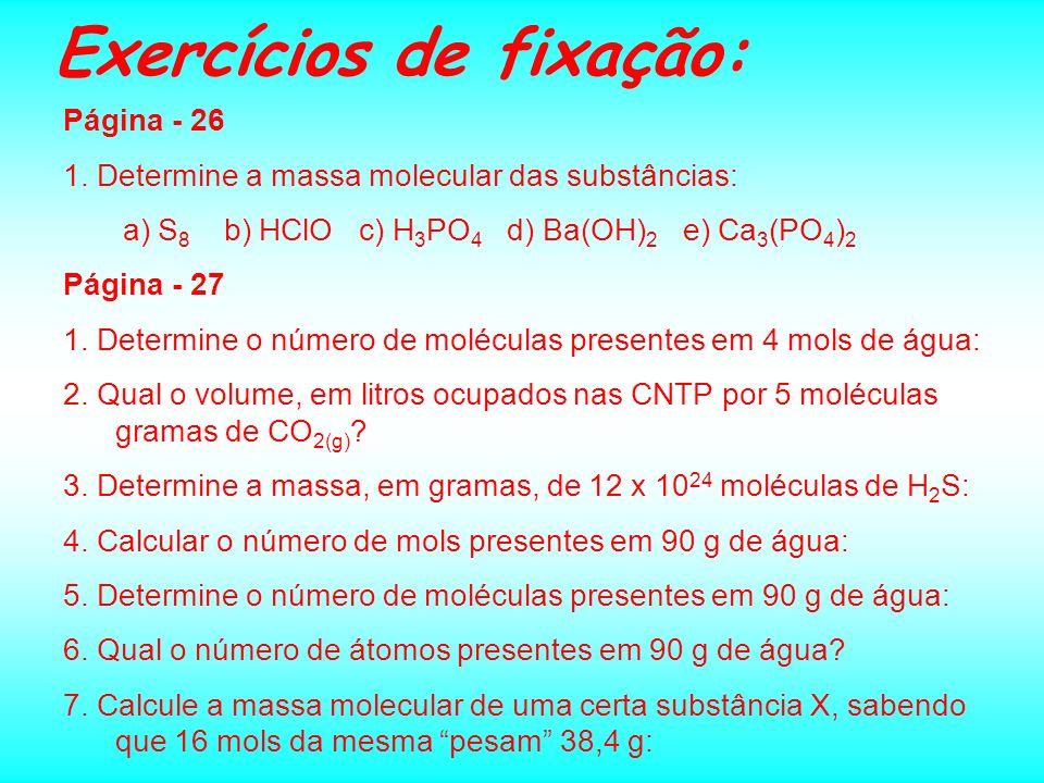 Quantidade de Matéria - Mol Volume Molar: é o volume ocupado por um mol de uma substância. Nas CNTP (T = 0°C e P = 1 atm.) as substâncias gasosas ocup