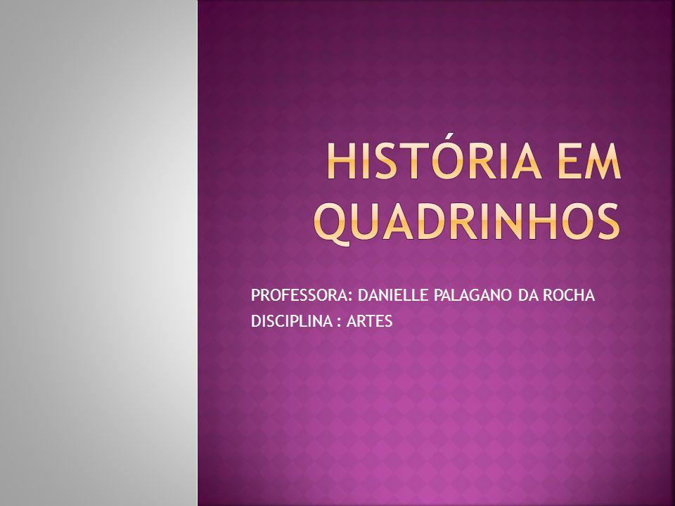 PROFESSORA: DANIELLE PALAGANO DA ROCHA DISCIPLINA : ARTES
