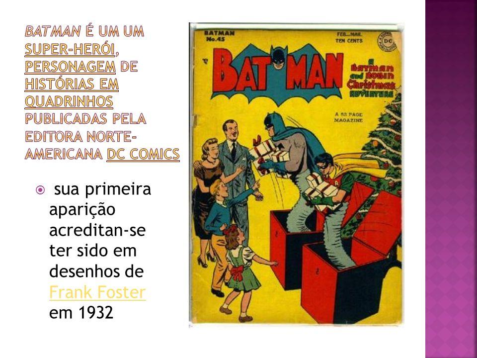 sua primeira aparição acreditan-se ter sido em desenhos de Frank Foster em 1932 Frank Foster