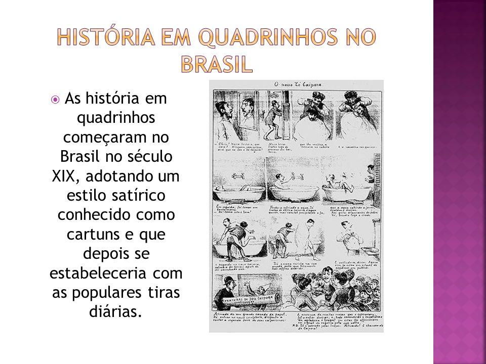 As história em quadrinhos começaram no Brasil no século XIX, adotando um estilo satírico conhecido como cartuns e que depois se estabeleceria com as p