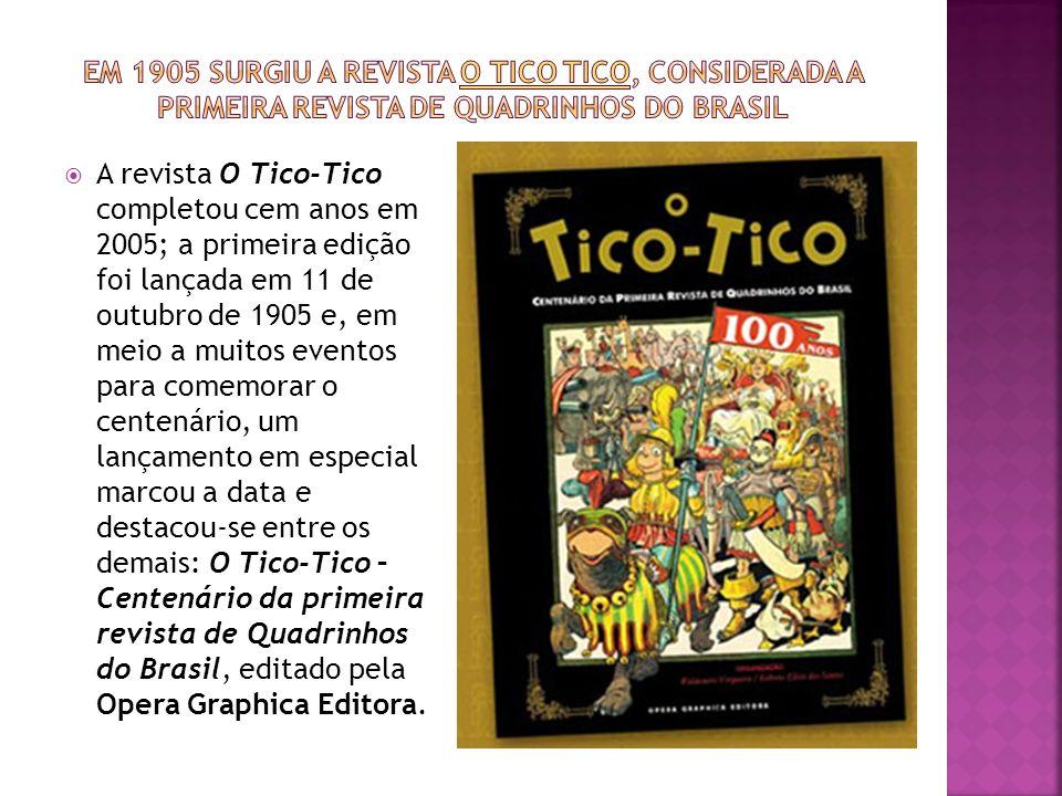 A revista O Tico-Tico completou cem anos em 2005; a primeira edição foi lançada em 11 de outubro de 1905 e, em meio a muitos eventos para comemorar o